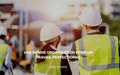 Assurer le bon déroulement de votre chantier avec Onaya
